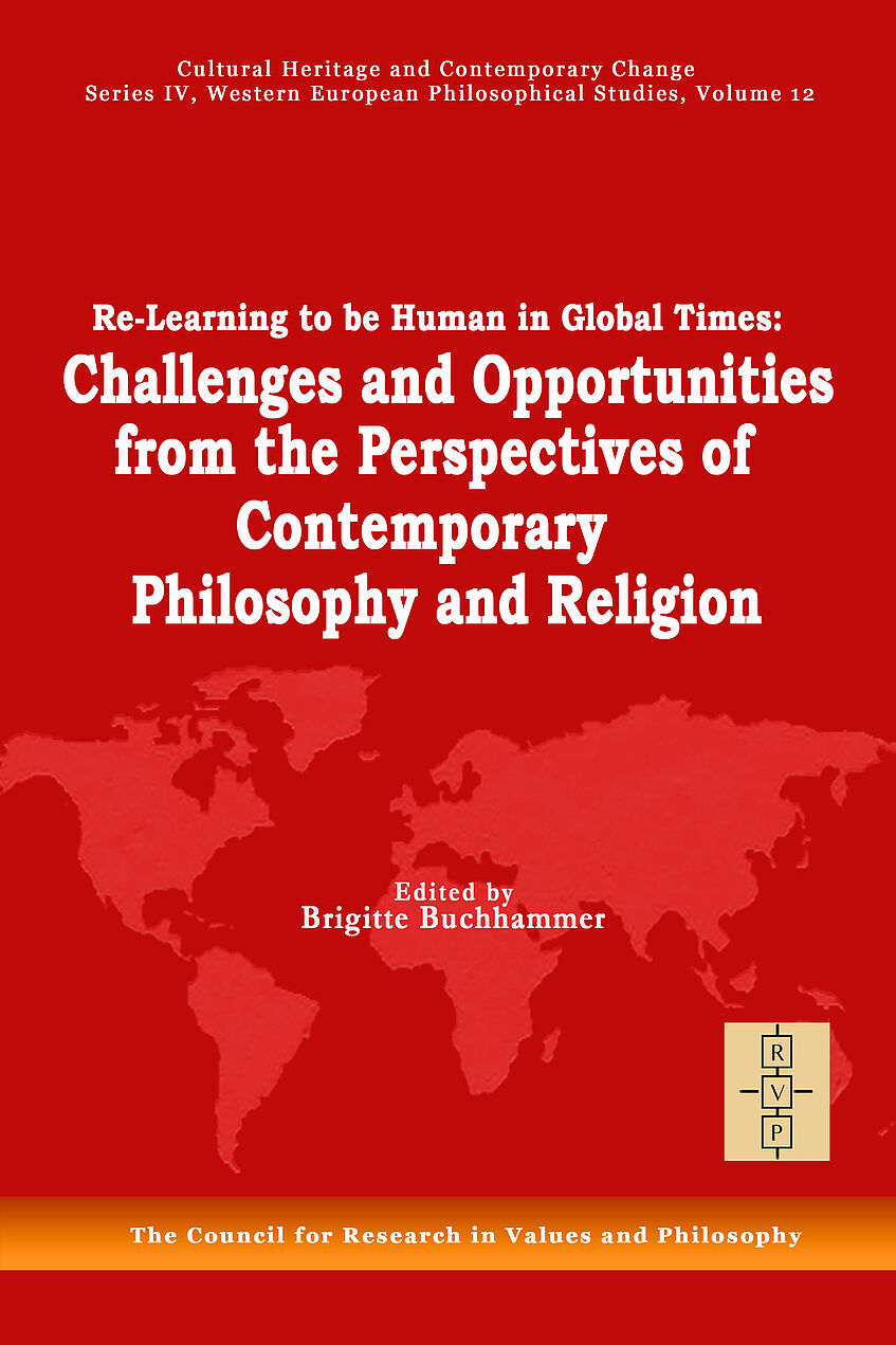 Brigitte Buchhammer (Hg.), Re-Learning to be Human in Global Times: Challenges and Opportunities from the Perspectives of Contemporary Philosophy and Religion